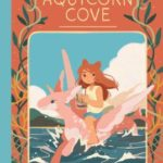 The cover of Katie O'Neill's Aquicorn Cove, with a young girl riding on the back of a sea pegasus
